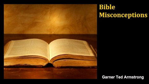 Bible Misconceptions - Garner Ted Armstrong - Radio Broadcast
