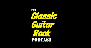 The Classic Guitar Rock Podcast - Episode 7 - Rocking into 2021 with the songs we cut our teeth on!