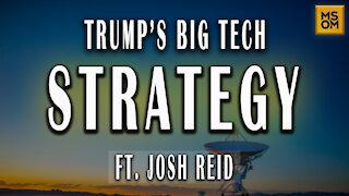 Trump's Big Tech Strategy with Josh Reid | MSOM Ep.358