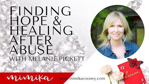 Hope and Healing After Abuse with Melanie Pickett