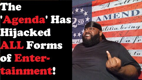 The 'Agenda' Has Hijacked ALL Forms of Entertainment!