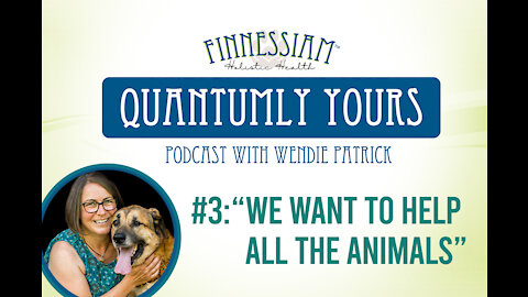 #3: We want to help all the animals - Quantumly Yours (Finnessiam Health's Podcast)