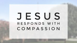 4.1.20 Wednesday Lesson - JESUS RESPONDS WITH COMPASSION