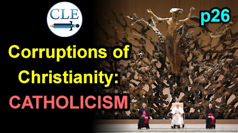 Corruptions of Christianity: Catholicism p26 | 4-4-21 [creationliberty.com]