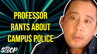 CA Professor Claims That Campus Police Terrorizes Students & Staff
