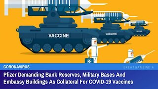 Pfizer Demanding Bank Reserves, Military Bases & Embassies As Collateral For COVID-19 Vaccines!