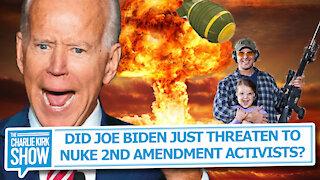 DID JOE BIDEN JUST THREATEN TO NUKE 2ND AMENDMENT ACTIVISTS?