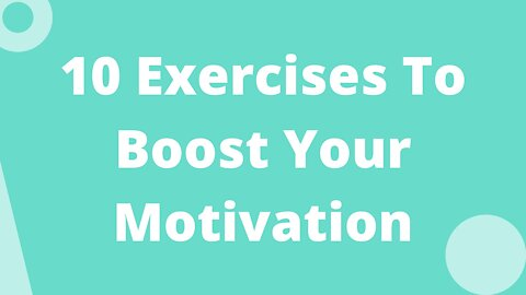 10 Exercises To Boost Your Motivation
