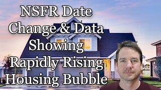 NSFR Date Change & Data Showing Rapidly Rising Housing Bubble