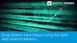 Drug dealers have begun using the dark web amid lockdowns.