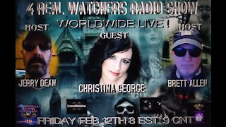 4 REAL WATCHERS RADIO SHOW - Guest Christina George - Paranormal Investigator, Psychic 2/12/21