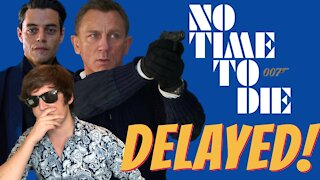 No Time to Die DELAYED AGAIN!