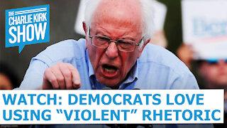 "WATCH: DEMOCRATS LOVE USING ""VIOLENT"" RHETORIC"