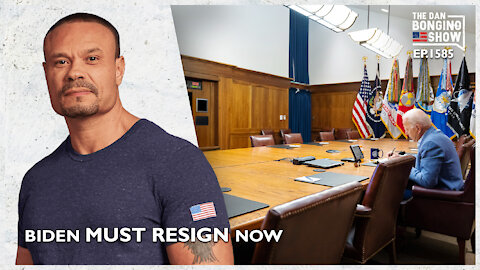 Ep. 1585 Biden Must Resign Now - The Dan Bongino Show