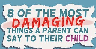 8 Things Parents Should NOT Say to Their Kids