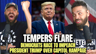 Tempers Flare Democrats Race To Impeach President Trump Over Capitol Rampage