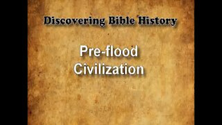 Discovering Bible History 02 - Pre-flood Civilization