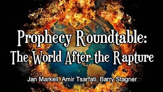 Prophecy Roundtable – The World After the Rapture