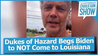 Dukes of Hazard Begs Biden to NOT Come to Louisiana