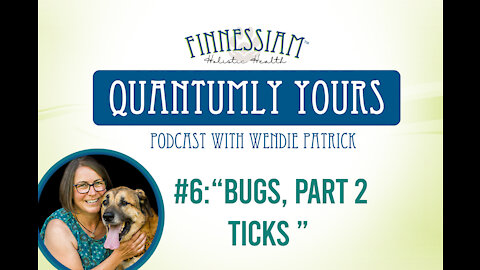6 Bugs, Part 2 - Ticks - Quantumly Yours (Finnessiam Health's Podcast)