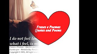 I do not feel loneliness, what I feel, is miss you... [Quotes and Poems]