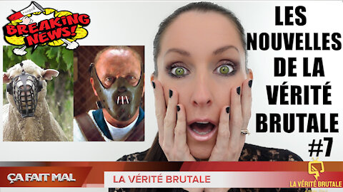 Les Nouvelles de la VÉRITÉ BRUTALE (#7)
