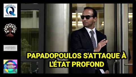 PAPADOPOULOS S'ATTAQUE À L'ÉTAT PROFOND