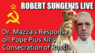 Dr. Ed Mazza's Response to Pope Pius XII's Consecration of Russia | Robert Sungenis Live