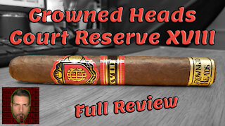 Crowned Heads Court Reserve XVIII (Full Review) - Should I Smoke This