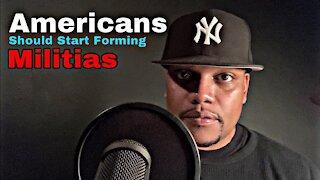 Americans Should Start Forming Militias 🇺🇸