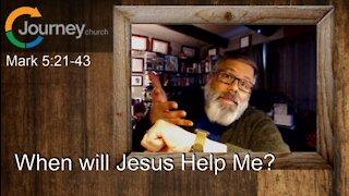 When Will Jesus Help Me? Mark 5:21-43