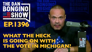 Ep. 1396 What the Heck is Going on With the Vote in Michigan? - The Dan Bongino Show