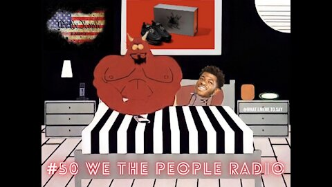 #50 We The People Radio - Lil Nas x is Satans B*tch