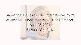 Additional Issues for The International Court of Justice-Blood Money 13-Apr 25 2021 By Anna VonReitz