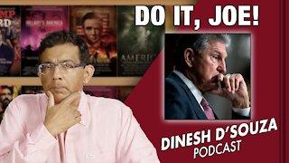 DO IT, JOE! Dinesh D'Souza Podcast Ep201