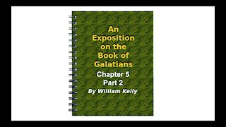 Major NT Works Galatians by William Kelly Chapter 5 part 2 Audio Book