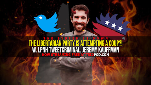 249: The Libertarian Party is Attempting a Coup? w. LPNH TweetCriminal, Jeremy Kauffman