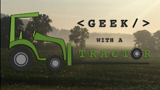 Geek with a Tractor Channel Introduction