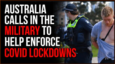 Australian Police Call In MILITARY To Help Enforce New Lockdowns Over VERY Few Cases Of Covid