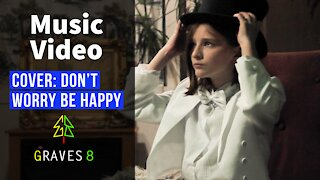 Music Video: Graves8 cover Bobby Mcferrin's Don't Worry Be Happy
