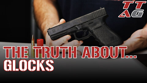 The Truth About : GLOCKs
