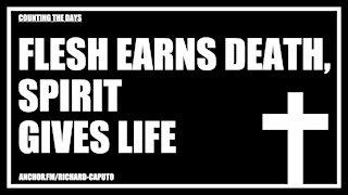 Flesh Earns Death, SPIRIT Gives Life