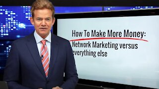 How to Make More Money (Network Marketing vs Everything Else)