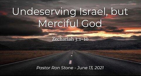 2021-06-13 Undeserving Israel, but Merciful God (Zechariah 3:1-10) Ron Stone