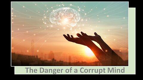 The Danger of a Corrupt Mind