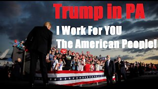 Trump Rally in Pennsylvania-I Work for You The American People