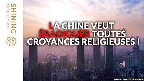 La Chine veut éradiquer toutes croyances religieuses !