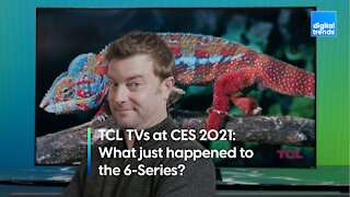 TCL TVs at CES 2021   What just happened to the 6-Series?