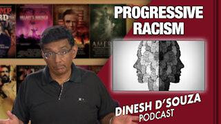 PROGRESSIVE RACISM Dinesh D'Souza Podcast Ep 112