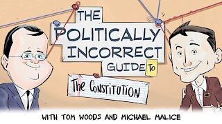The Politically Incorrect Guide to the Constitution (Starring Tom Woods & Michael Malice!)